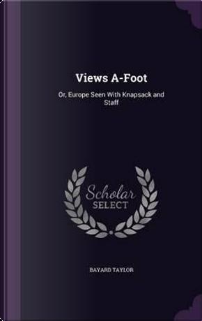 Views A-Foot by Bayard Taylor