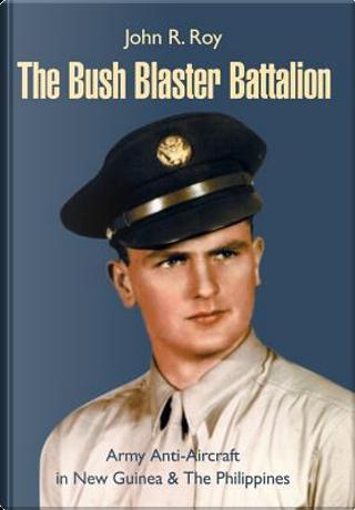 The Bush Blaster Battalion by Robert E. Roy