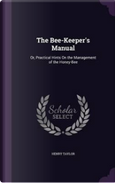 The Bee-Keeper's Manual by Henry Taylor