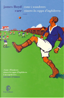 Come i Wanderers vinsero la coppa d'Inghilterra by James Lloyd Carr