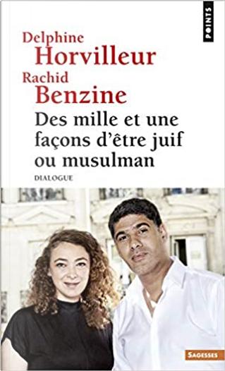 Des mille et une façons d'être juif ou musulman by Delphine Horvilleur, Rachid Benzine
