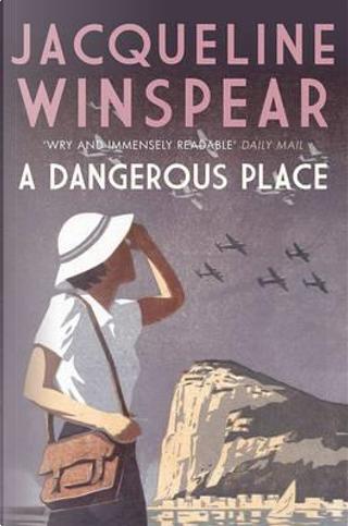 Dangerous Place, A by JACQUELINE WINSPEAR