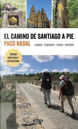 El camino de Santiago a pie / The Camino de Santiago On Foot by Paco Nadal