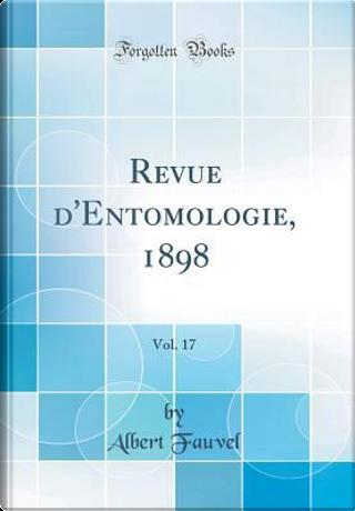 Revue d'Entomologie, 1898, Vol. 17 (Classic Reprint) by Albert Fauvel