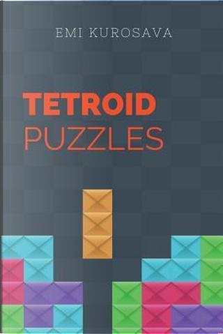 Tetroid Puzzles by Emi Kurosava