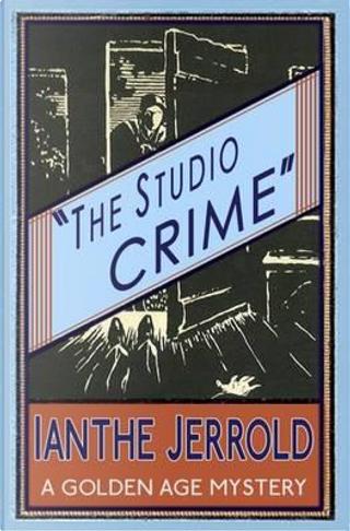 The Studio Crime by Ianthe Jerrold