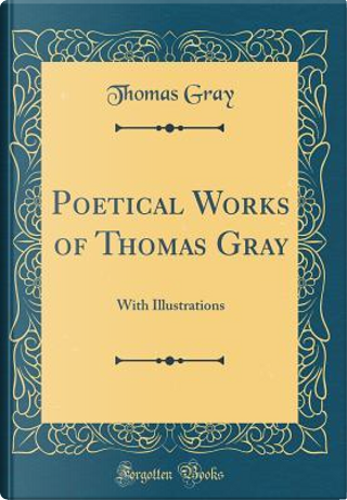 Poetical Works of Thomas Gray by Thomas Gray