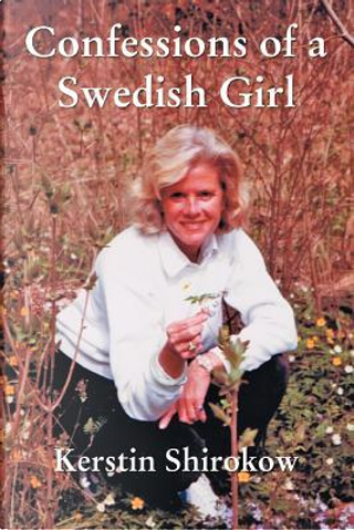 Confessions of a Swedish Girl by Kerstin Shirokow
