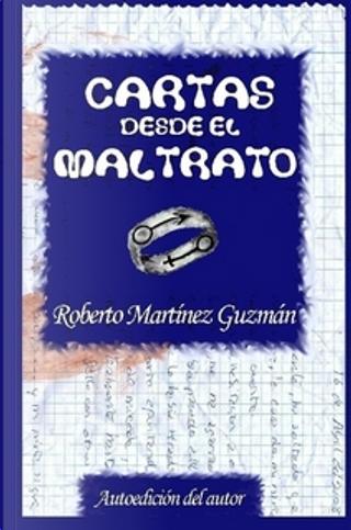 Cartas desde el maltrato by Roberto Martínez Guzmán