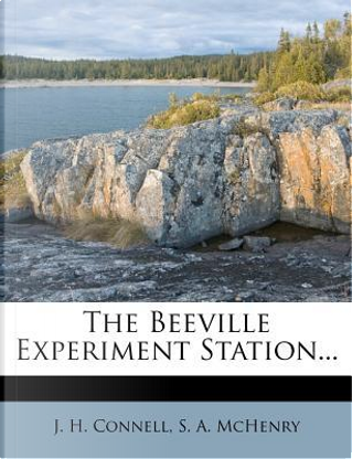 The Beeville Experiment Station... by J H Connell