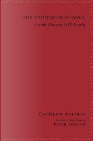 The Heidegger Change by Catherine Malabou