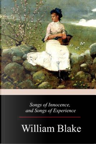 Songs of Innocence, and Songs of Experience by WILLIAM BLAKE