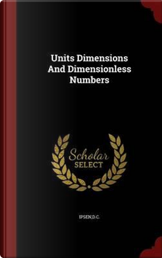 Units Dimensions and Dimensionless Numbers by Dc Ipsen