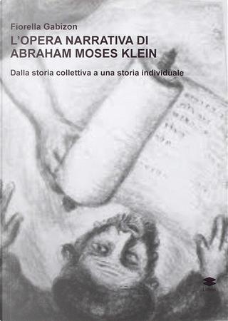 L'opera narrativa di Abraham Moses Klein by Fiorella Gabizon