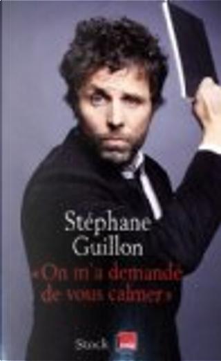 On m'a demandé de vous calmer by Stéphane Guillon