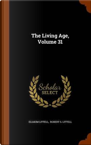 The Living Age, Volume 31 by Eliakim Littell