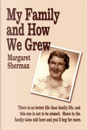 My Family and How We Grew by Margaret Sherman