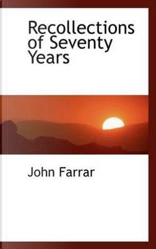 Recollections of Seventy Years by John Farrar