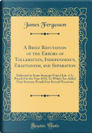 A Brief Refutation of the Errors of Tolleration, Independency, Erastianism, and Separation by James Fergusson