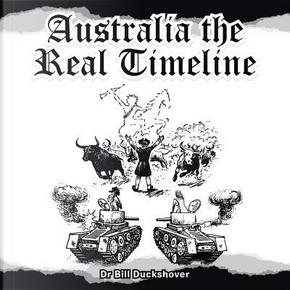 Australia the Real Timeline by Bill Duckshover