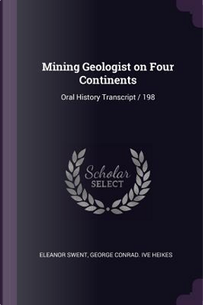 Mining Geologist on Four Continents by Eleanor Swent