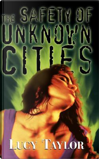 The Safety of Unknown Cities by Lucy Taylor