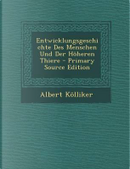 Entwicklungsgeschichte Des Menschen Und Der Hoheren Thiere by Albert Kolliker