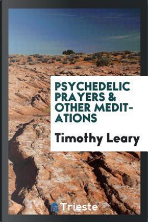 Psychedelic prayers & other meditations by Timothy Leary