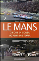 Le Mans. 24 ore di corsa. 90 anni di storia by Mario Donnini