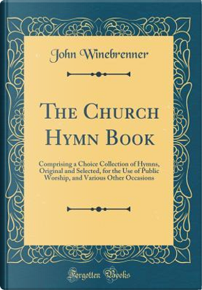 The Church Hymn Book by John Winebrenner