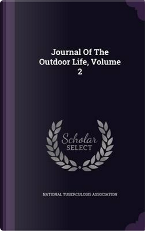 Journal of the Outdoor Life, Volume 2 by National Tuberculosis Association