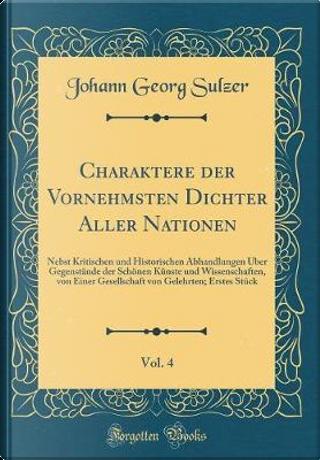 Charaktere der Vornehmsten Dichter Aller Nationen, Vol. 4 by Johann Georg Sulzer