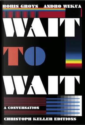 Wait to Wait by Andro Wekua