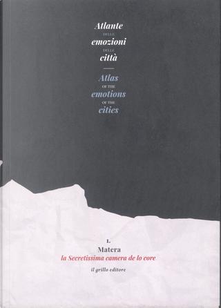 Atlante delle emozioni delle città - Atlas of the Emotions of the Cities by Bruna Grieco, Luciana Paolicelli, Massimo Lanzetta