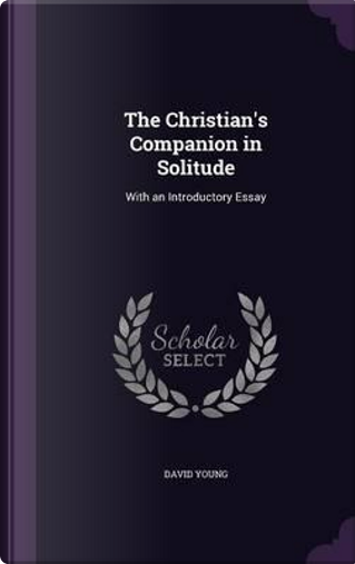 The Christian's Companion in Solitude by David Young