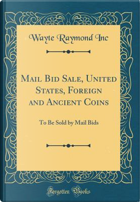 Mail Bid Sale, United States, Foreign and Ancient Coins by Wayte Raymond Inc