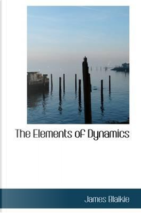 The Elements of Dynamics by James Blaikie