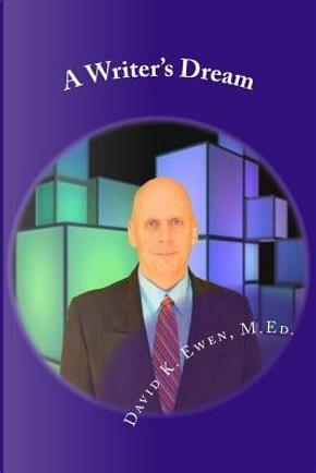 A Writer's Dream by David K., M.ed. Ewen