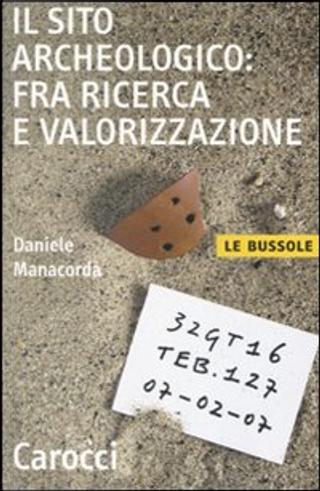 Il sito archeologico: fra ricerca e valorizzazione by Daniele Manacorda
