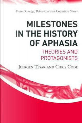 Milestones in the History of Aphasia by Juergen Tesak