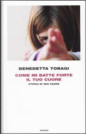Come mi batte forte il tuo cuore by Benedetta Tobagi
