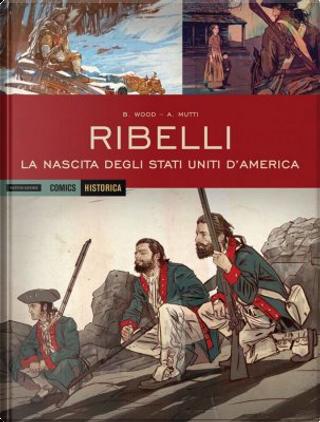 Ribelli: La nascita degli Stati Uniti d'America by Brian Wood