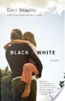 Black and White by Dani Shapiro