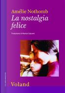 La nostalgia felice by Amelie Nothomb