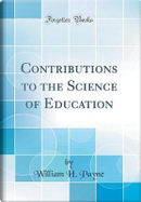 Contributions to the Science of Education (Classic Reprint) by William H. Payne