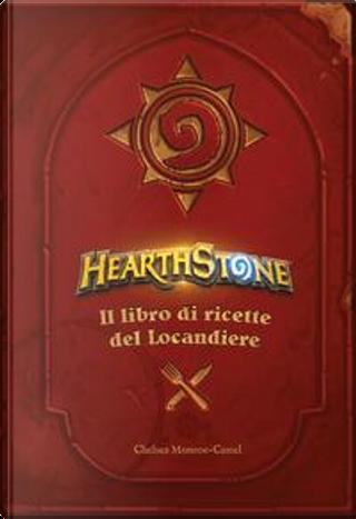 Hearthstone. Il libro di ricette del locandiere. Ediz. illustrata by Chelsea Monroe-Cassel