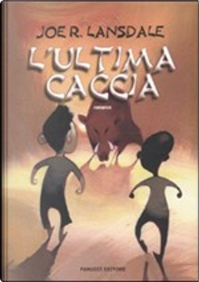 L'ultima caccia by Joe R. Lansdale