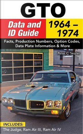 GTO Data and ID Guide 1964-1972 by Peter C. Sessler