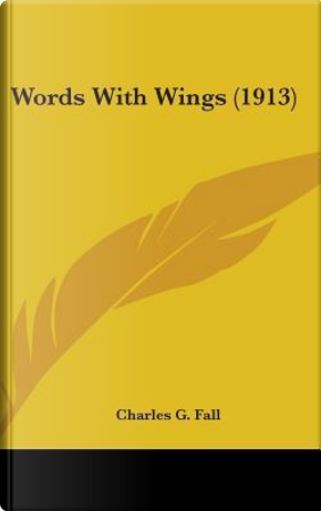Words with Wings (1913) by Charles G. Fall