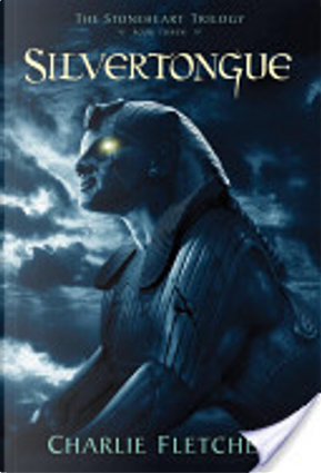 Silvertongue (Stonehart Trilogy, Book 3) by Charlie Fletcher